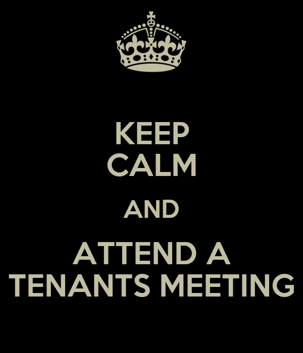 KEEP CALM AND ATTEND A TENANTS MEETING