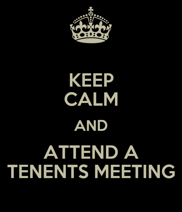 KEEP CALM AND ATTEND A TENENTS MEETING