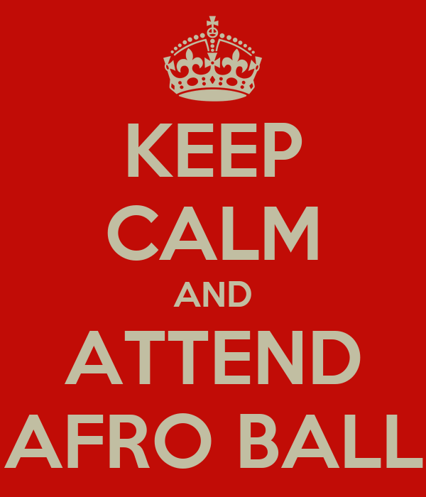 KEEP CALM AND ATTEND AFRO BALL