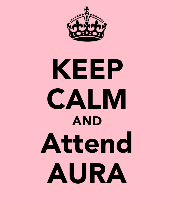 KEEP CALM AND Attend AURA