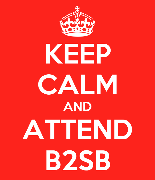 KEEP CALM AND ATTEND B2SB
