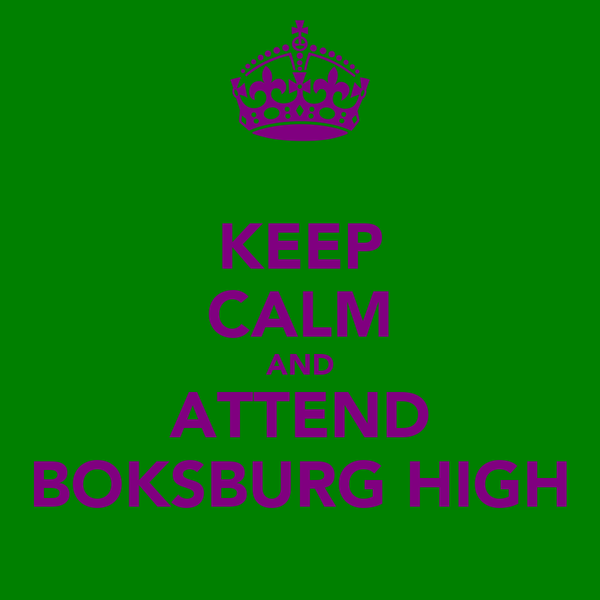 KEEP CALM AND ATTEND BOKSBURG HIGH