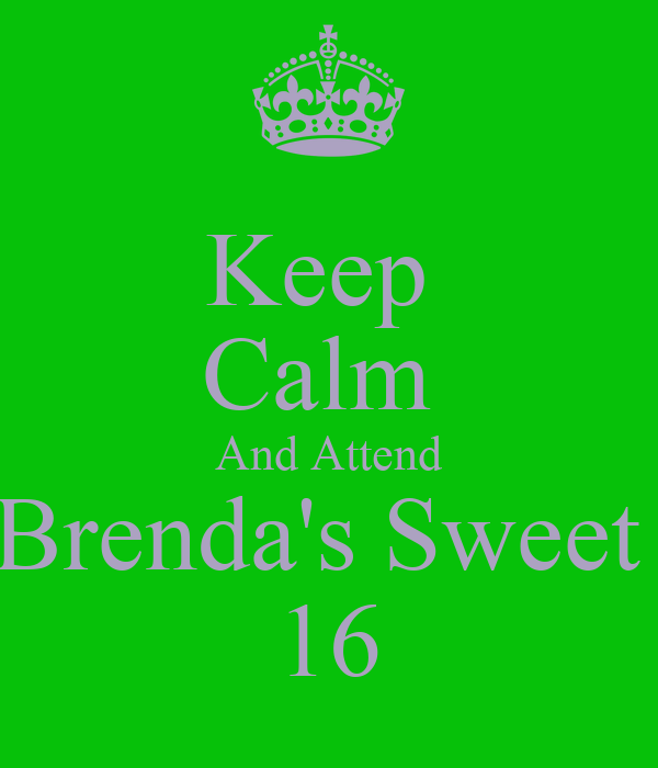 Keep  Calm  And Attend Brenda's Sweet  16