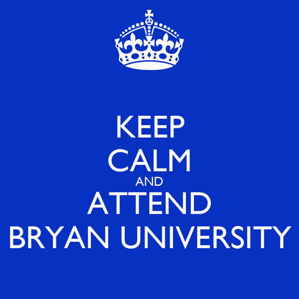 KEEP CALM AND ATTEND BRYAN UNIVERSITY