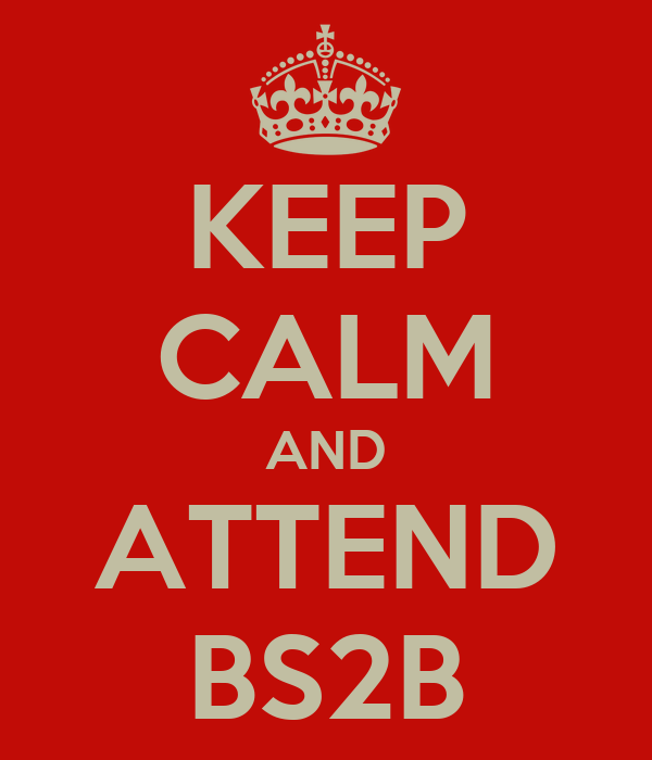 KEEP CALM AND ATTEND BS2B