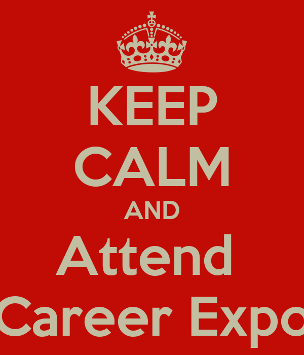 KEEP CALM AND Attend  Career Expo