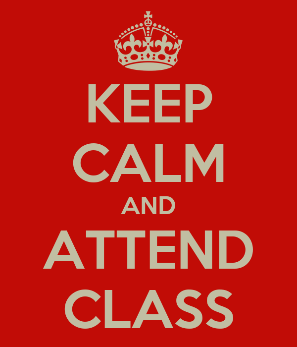 KEEP CALM AND ATTEND CLASS