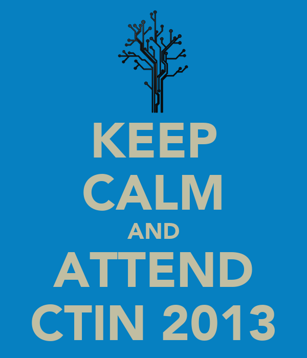 KEEP CALM AND ATTEND CTIN 2013