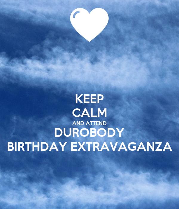 KEEP CALM AND ATTEND DUROBODY BIRTHDAY EXTRAVAGANZA