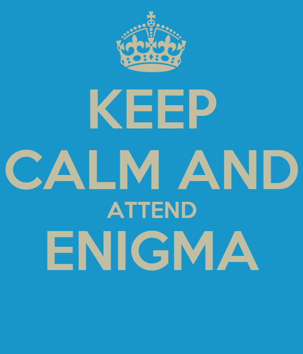 KEEP CALM AND ATTEND ENIGMA