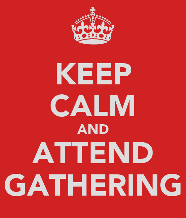 KEEP CALM AND ATTEND GATHERING