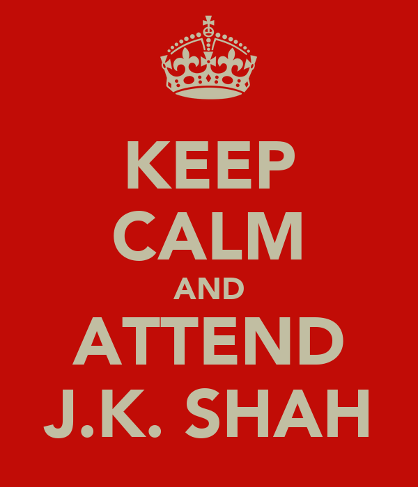 KEEP CALM AND ATTEND J.K. SHAH