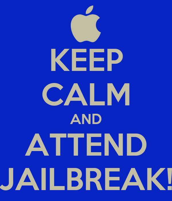 KEEP CALM AND ATTEND JAILBREAK!