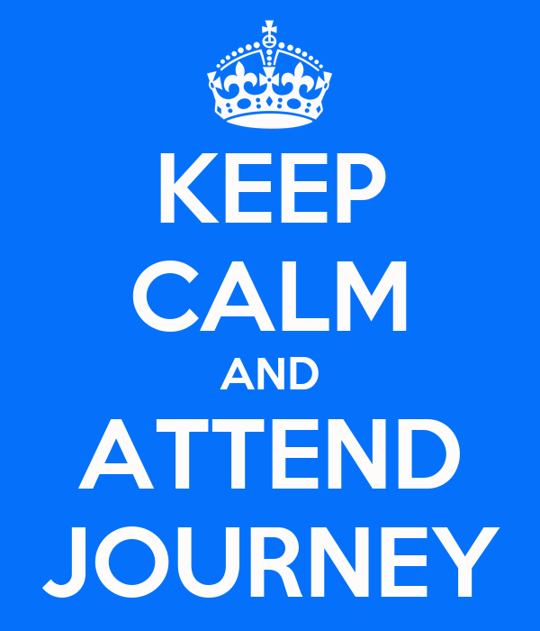 KEEP CALM AND ATTEND JOURNEY