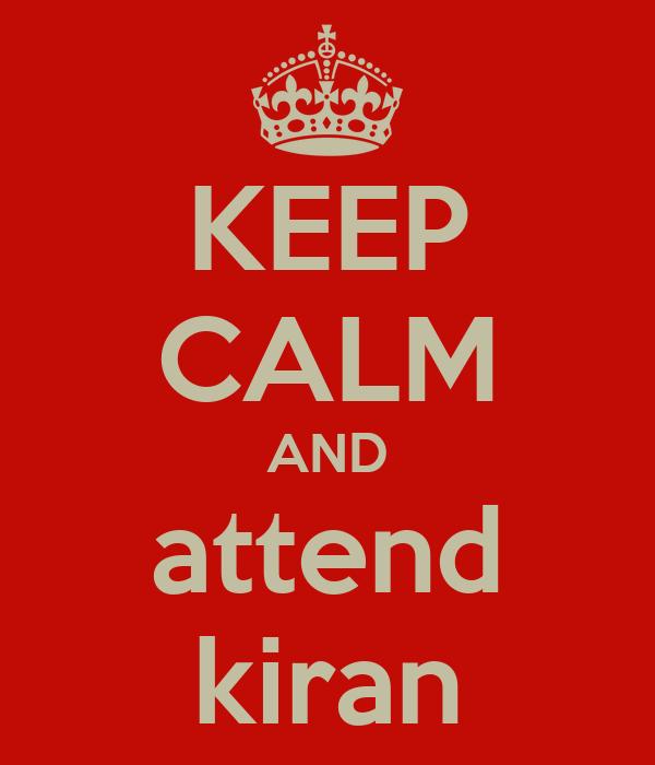 KEEP CALM AND attend kiran