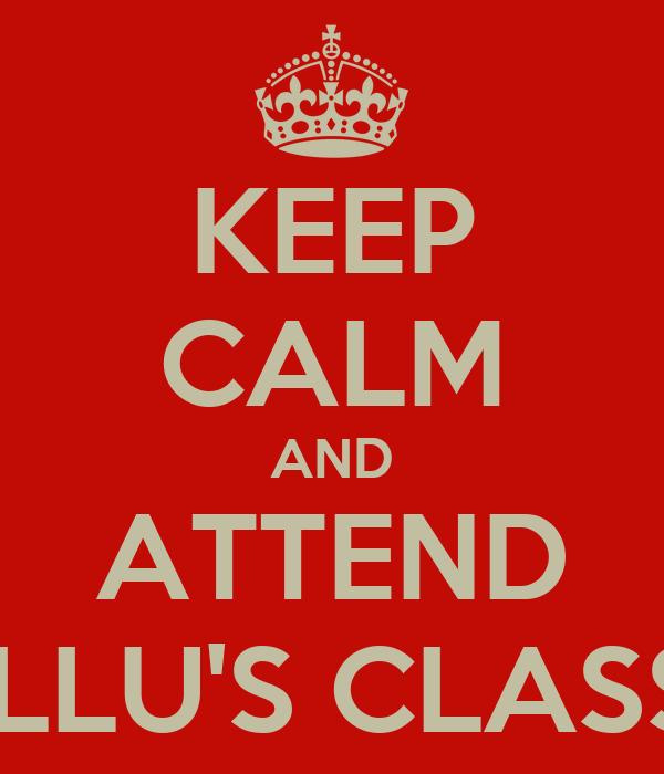 KEEP CALM AND ATTEND KULLU'S CLASSES