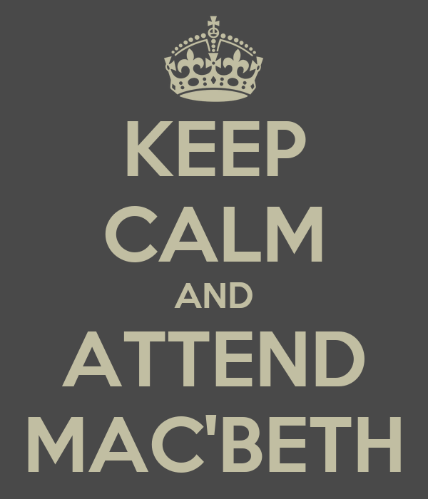 KEEP CALM AND ATTEND MAC'BETH