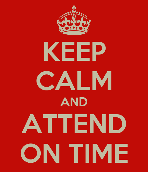 KEEP CALM AND ATTEND ON TIME