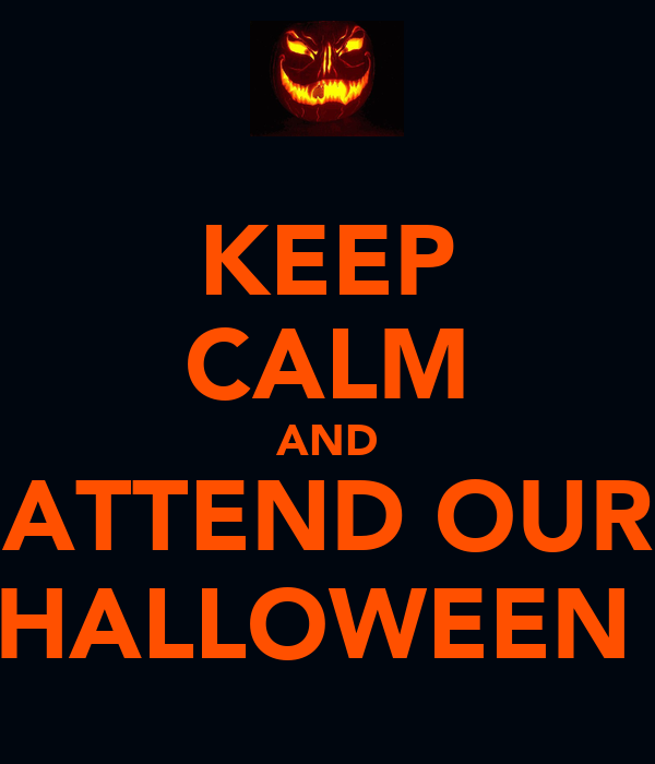 KEEP CALM AND ATTEND OUR HALLOWEEN