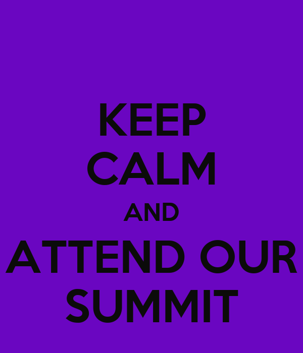KEEP CALM AND ATTEND OUR SUMMIT