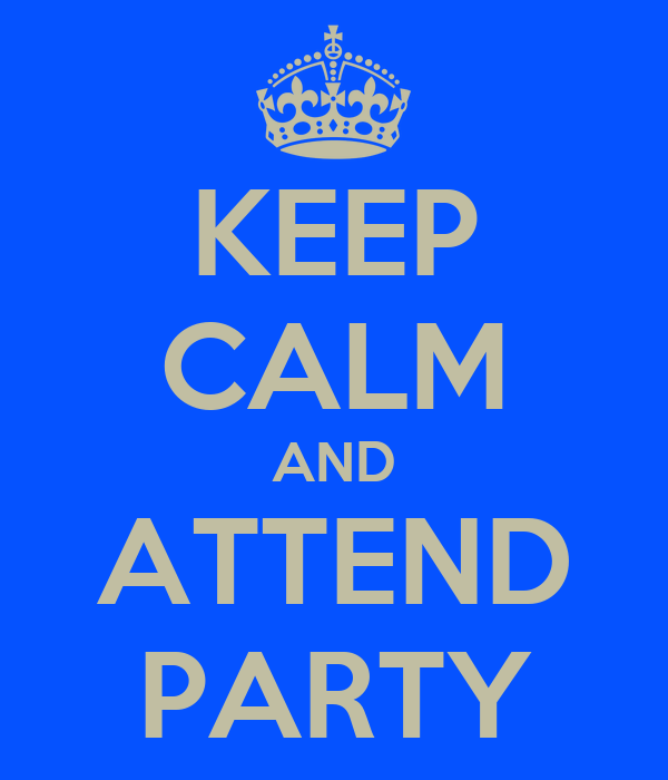 KEEP CALM AND ATTEND PARTY