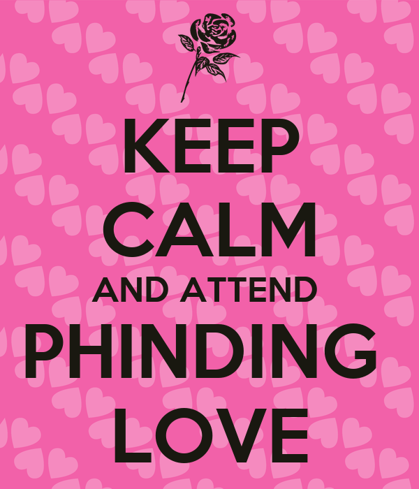 KEEP CALM AND ATTEND  PHINDING  LOVE