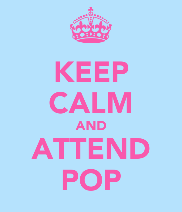 KEEP CALM AND ATTEND POP