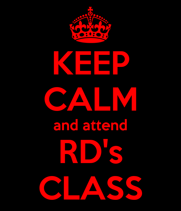KEEP CALM and attend RD's CLASS
