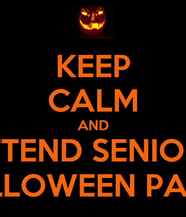 KEEP CALM AND ATTEND SENIORS' HALLOWEEN PARTY
