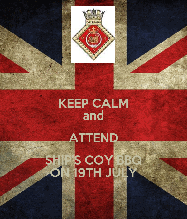 KEEP CALM and ATTEND SHIP'S COY BBQ ON 19TH JULY