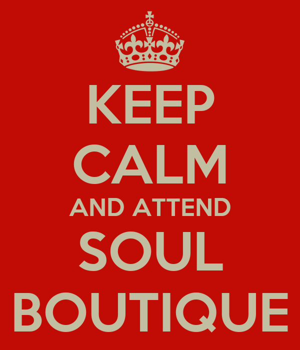 KEEP CALM AND ATTEND SOUL BOUTIQUE