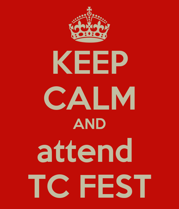 KEEP CALM AND attend  TC FEST