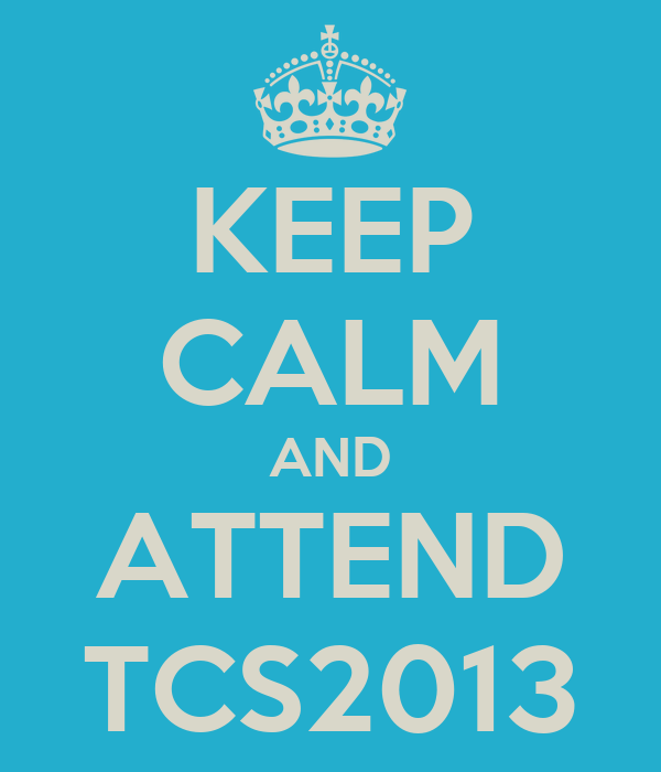 KEEP CALM AND ATTEND TCS2013