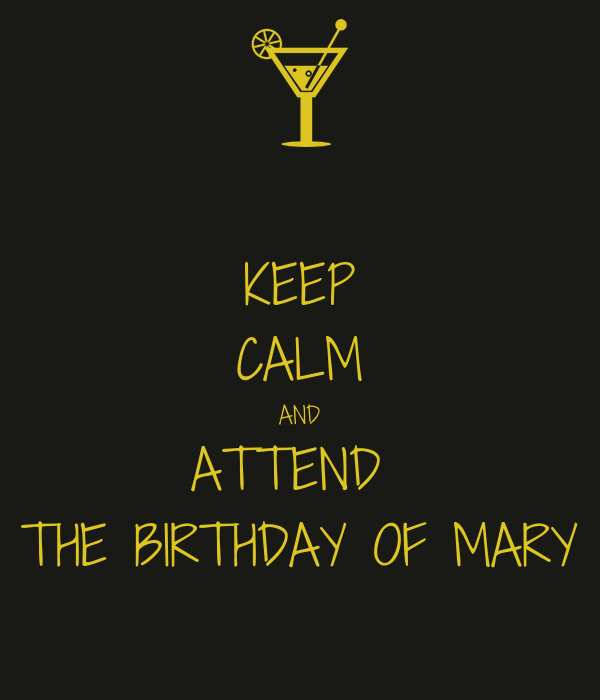 KEEP CALM AND ATTEND  THE BIRTHDAY OF MARY
