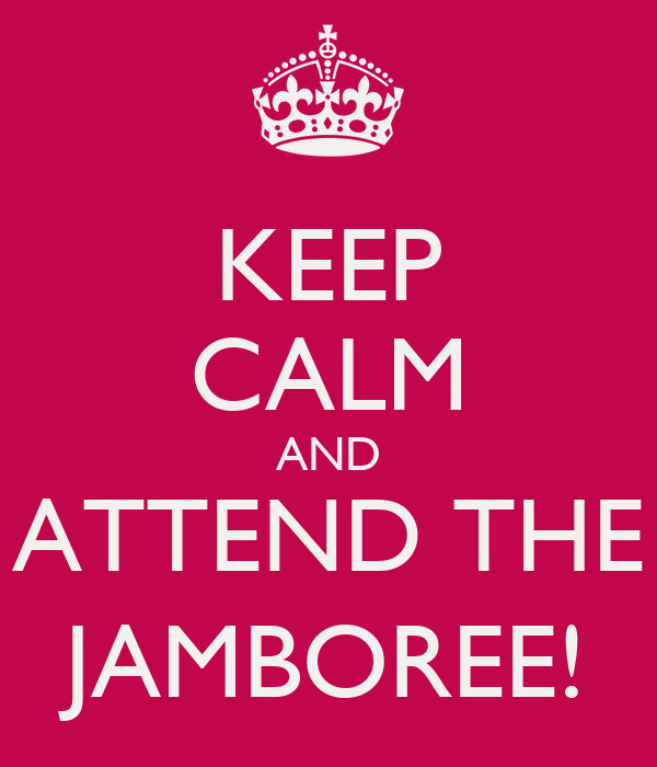 KEEP CALM AND ATTEND THE JAMBOREE!