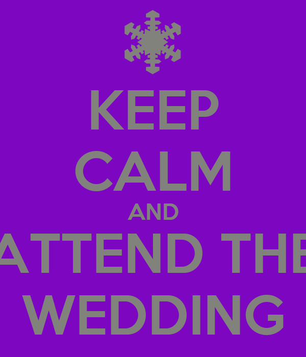 KEEP CALM AND ATTEND THE WEDDING