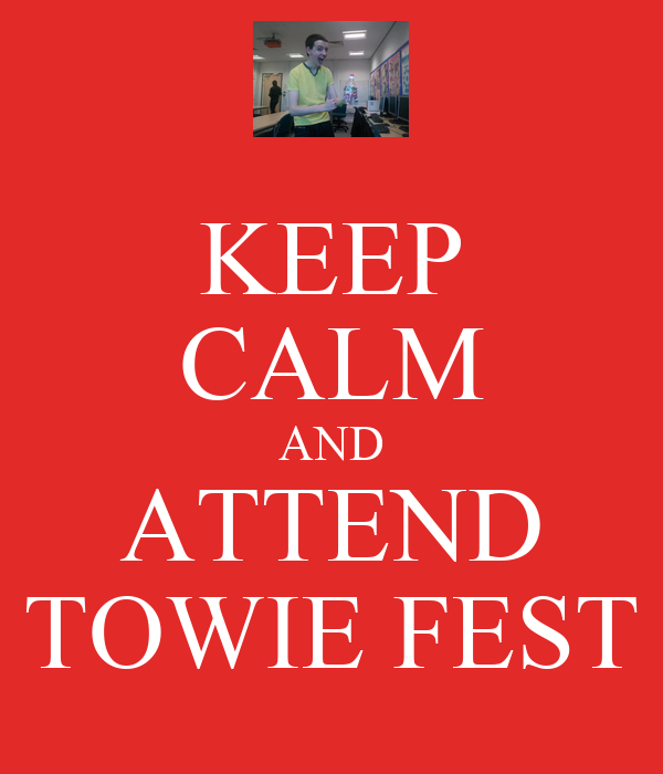 KEEP CALM AND ATTEND TOWIE FEST