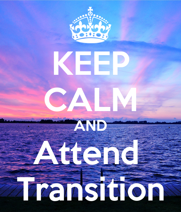KEEP CALM AND Attend  Transition