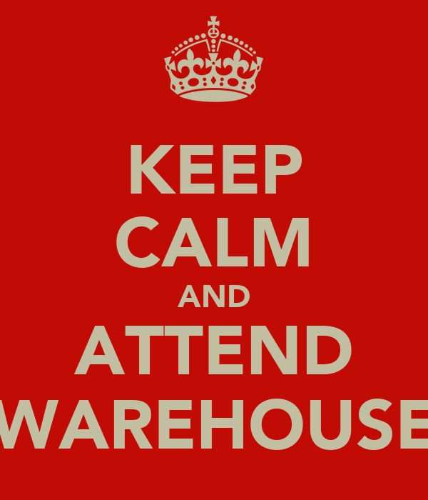 KEEP CALM AND ATTEND WAREHOUSE