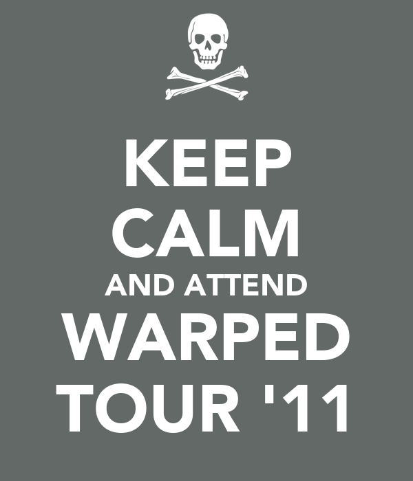 KEEP CALM AND ATTEND WARPED TOUR '11