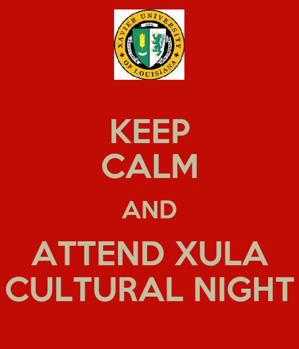KEEP CALM AND ATTEND XULA CULTURAL NIGHT