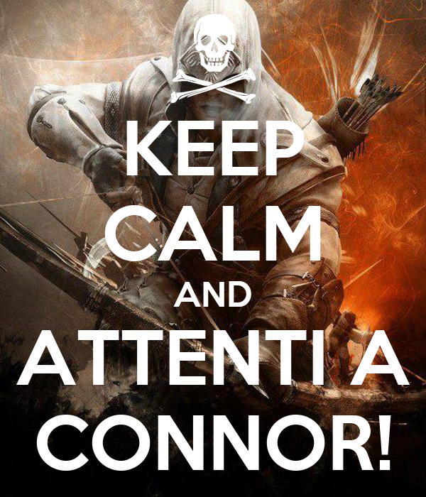 KEEP CALM AND ATTENTI A CONNOR!