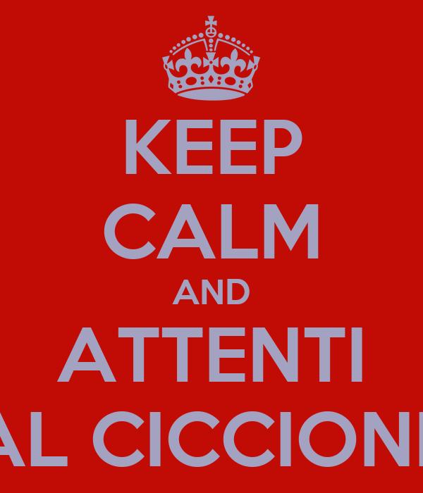 KEEP CALM AND ATTENTI AL CICCIONE