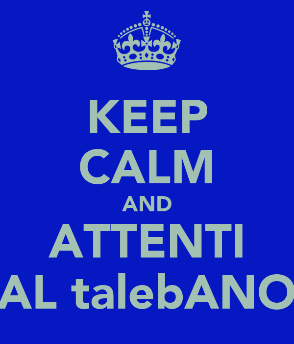 KEEP CALM AND ATTENTI AL talebANO