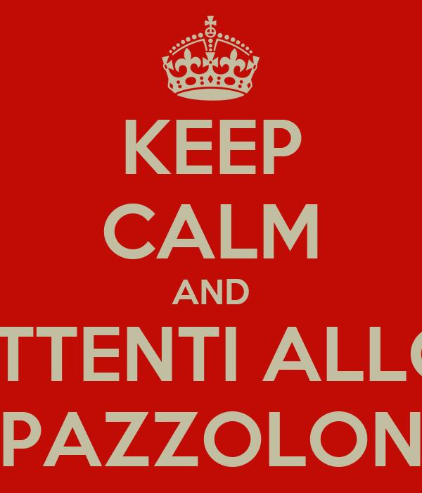 KEEP CALM AND ATTENTI ALLO  SPAZZOLONE