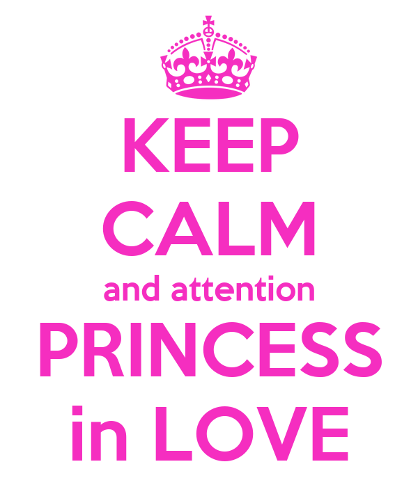 KEEP CALM and attention PRINCESS in LOVE