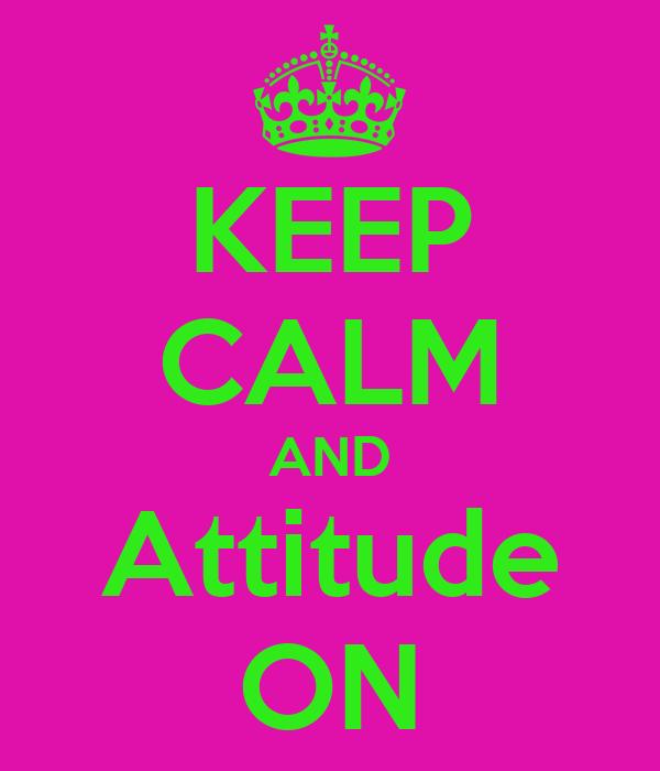 KEEP CALM AND Attitude ON