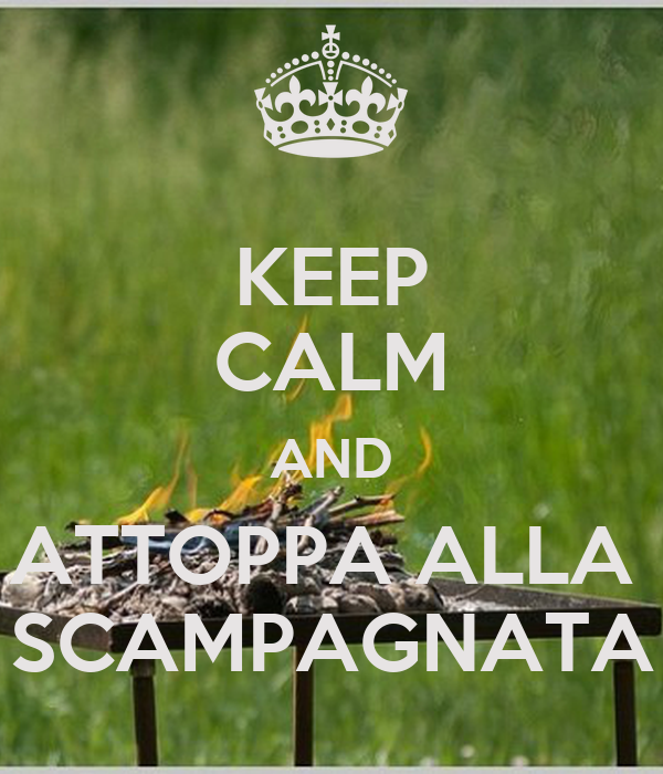 KEEP CALM AND ATTOPPA ALLA  SCAMPAGNATA