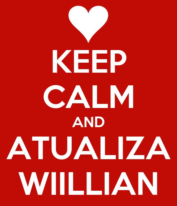 KEEP CALM AND ATUALIZA WIILLIAN