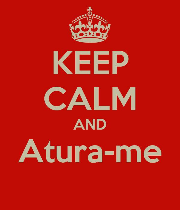 KEEP CALM AND Atura-me